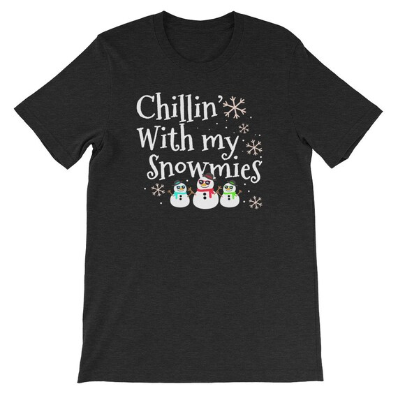 Chillin With My Snowmies Ugly Christmas Funny Cute Snowman Uni Sex T Shirt 6