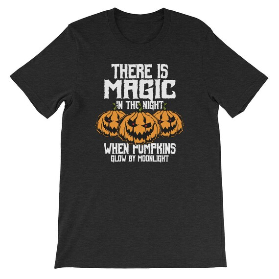 There Is Magic In The Night When Pumpkins Glow By Moonlight Spooky Halloween Uni Sex T Shirt 8