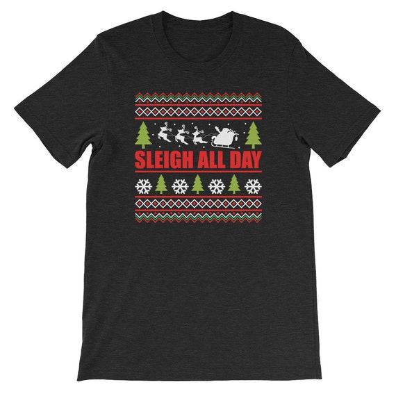 Sleigh All Day Christmas Winter Santa Clause Reindeer Uni Sex T Shirt 17