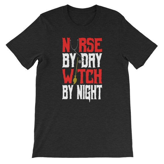 Nurse by day Witch by Night Halloween Costume Uni Sex T Shirt 12
