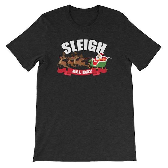 Sleigh All Day Christmas Winter Santa Clause Reindeer Uni Sex T Shirt 5