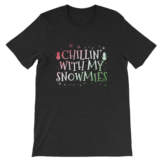 Chillin With My Snowmies Ugly Christmas Funny Cute Snowman Uni Sex T Shirt 13