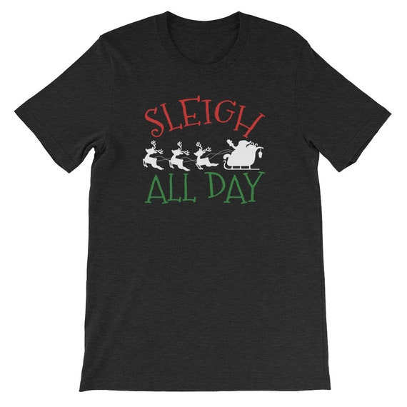Sleigh All Day Christmas Winter Santa Clause Reindeer Uni Sex T Shirt 4