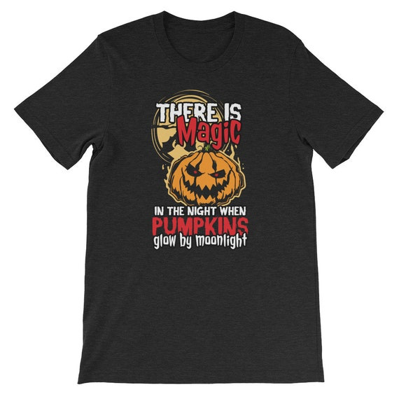 There Is Magic In The Night When Pumpkins Glow By Moonlight Spooky Halloween Uni Sex T Shirt 2