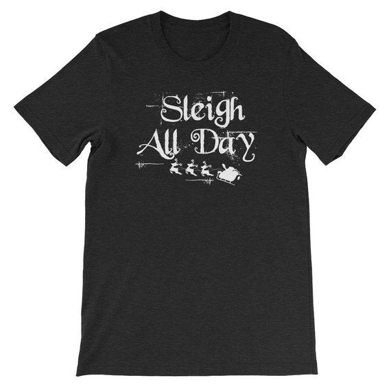 Sleigh All Day Christmas Winter Santa Clause Reindeer Uni Sex T Shirt 6