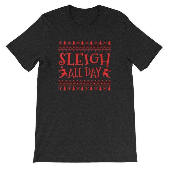 Sleigh All Day Christmas Winter Santa Clause Reindeer Uni Sex T Shirt 18