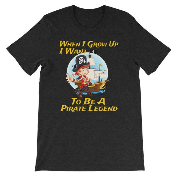 When I Grow Up I Want To Be A Pirate Legend Halloween Pirate Day Unisex T Shirt 2