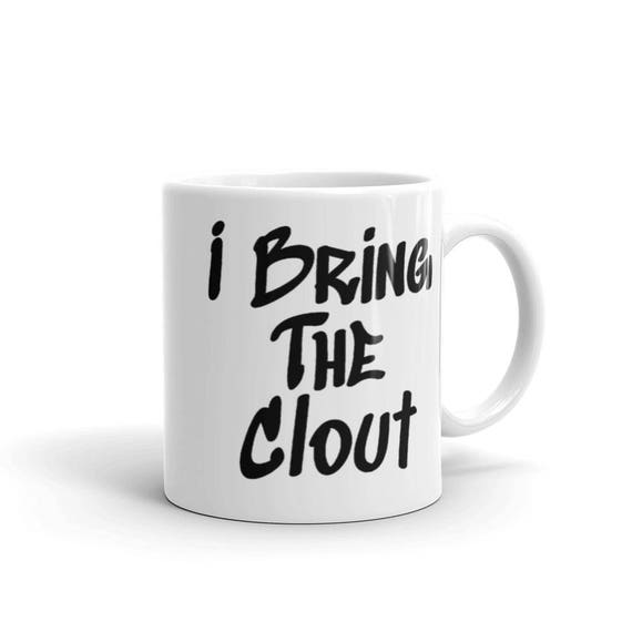 I Bring The Clout Mug made in the USA
