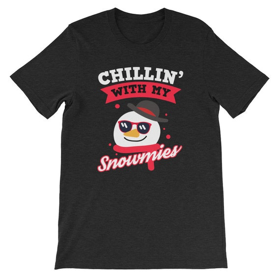 Chillin With My Snowmies Ugly Christmas Funny Cute Snowman Uni Sex T Shirt 20