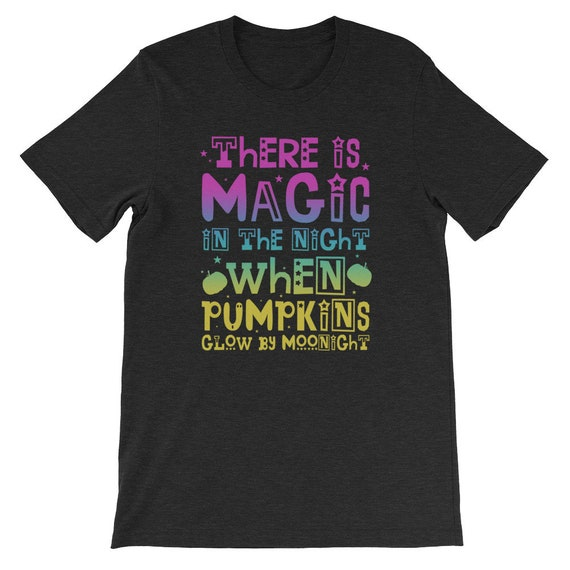 There Is Magic In The Night When Pumpkins Glow By Moonlight Spooky Halloween Uni Sex T Shirt 15