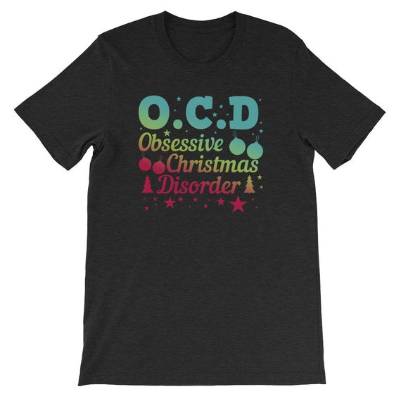 Obsessive Christmas Disorder Cute Xmas Tree Winter Uni Sex T Shirt 11