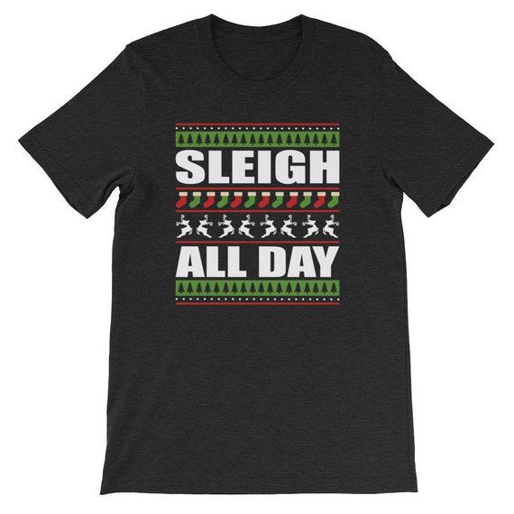 Sleigh All Day Christmas Winter Santa Clause Reindeer Uni Sex T Shirt 3
