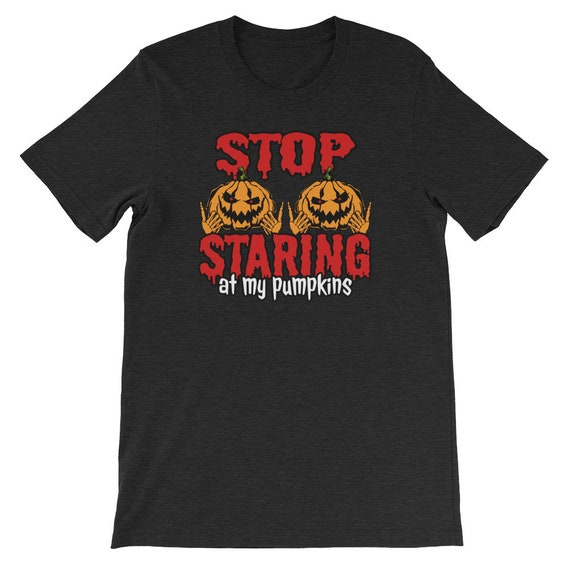 Stop Staring At My Pumpkins Funny Kinky Halloween Ladies Uni Sex T Shirt 8