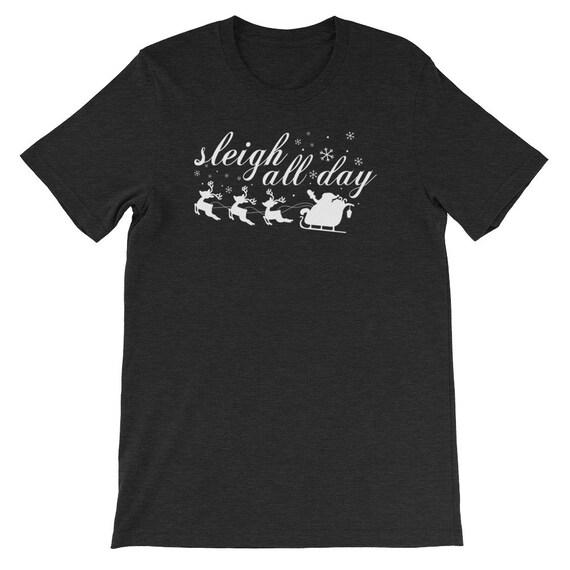 Sleigh All Day Christmas Winter Santa Clause Reindeer Uni Sex T Shirt 2