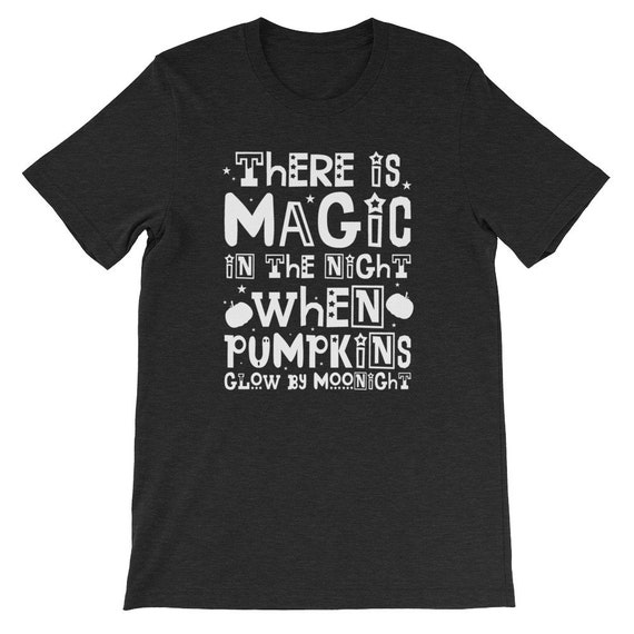 There Is Magic In The Night When Pumpkins Glow By Moonlight Spooky Halloween Uni Sex T Shirt 14