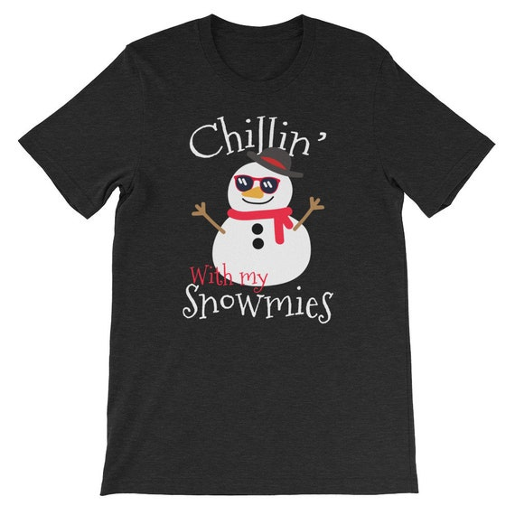 Chillin With My Snowmies Ugly Christmas Funny Cute Snowman Uni Sex T Shirt 3