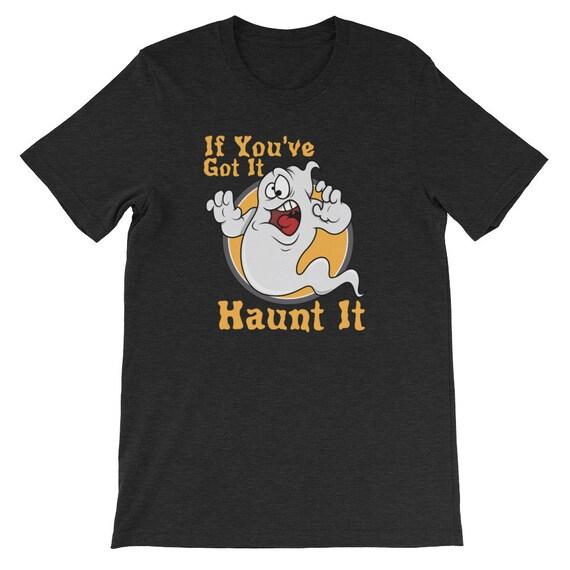 If You've Got It Haunt It Funny Halloween Ghost Uni Sex T Shirt 2