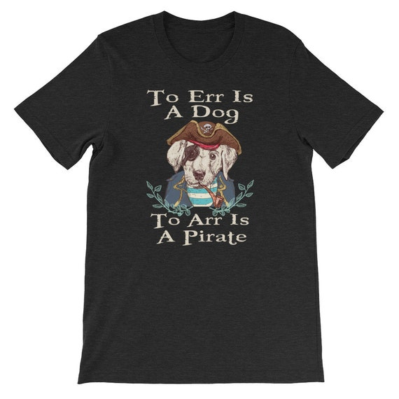 To Err Is A Dog To Arr Is A Pirate Day Halloween Unisex T Shirt 1