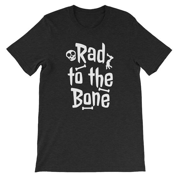 Rad To The Bone Skeleton Skull Halloween Uni Sex T Shirt 5