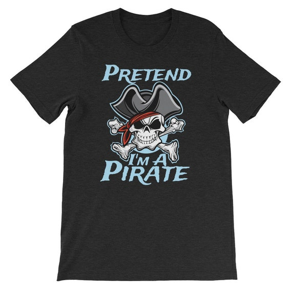 Pretend I'm A Pirate Halloween Pirate Day Captain Unisex T Shirt 2