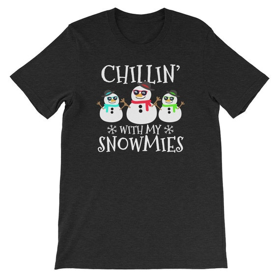 Chillin With My Snowmies Ugly Christmas Funny Cute Snowman Uni Sex T Shirt 5