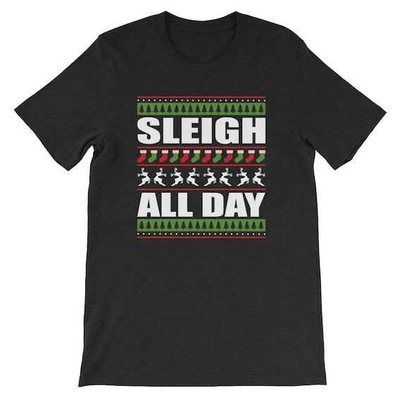 Sleigh All Day Christmas Winter Santa Clause Reindeer Uni Sex T Shirt 20