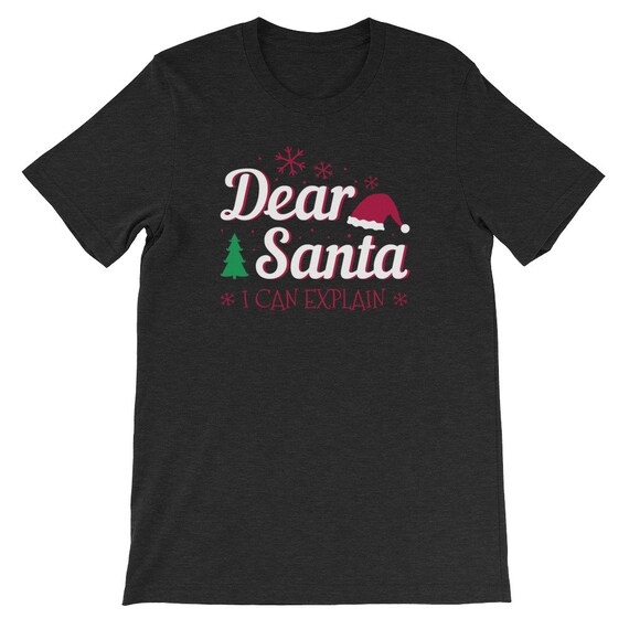 Dear Santa I Can Explain Funny Clause Christmas Uni Sex T Shirt 4