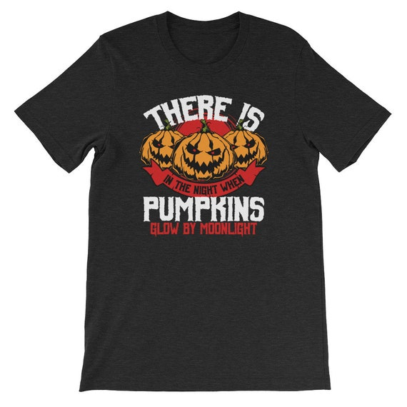 There Is Magic In The Night When Pumpkins Glow By Moonlight Spooky Halloween Uni Sex T Shirt 13