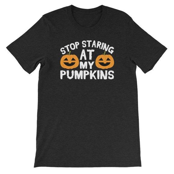 Stop Staring At My Pumpkins Funny Kinky Halloween Ladies Uni Sex T Shirt 3