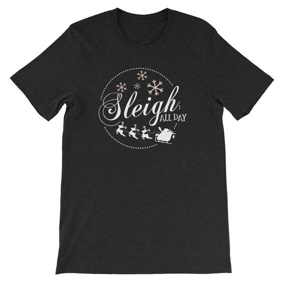 Sleigh All Day Christmas Winter Santa Clause Reindeer Uni Sex T Shirt 8