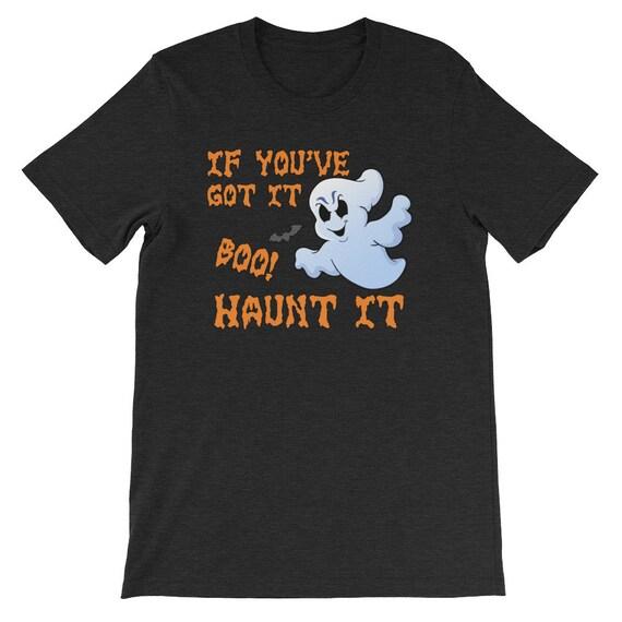 If You've Got It Haunt It Funny Halloween Ghost Uni Sex T Shirt 3
