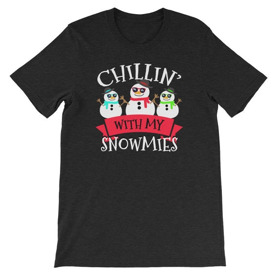 Chillin With My Snowmies Ugly Christmas Funny Cute Snowman Uni Sex T Shirt 7