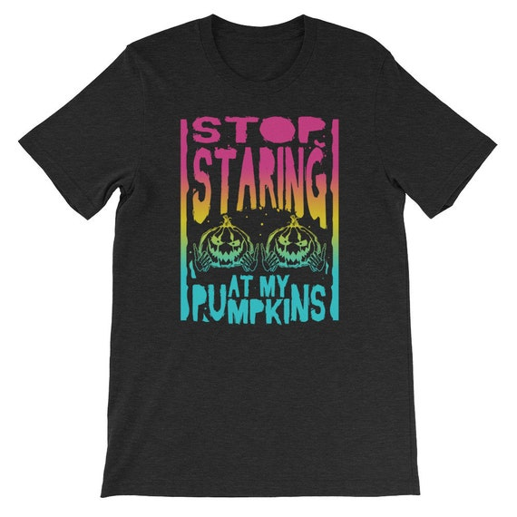 Stop Staring At My Pumpkins Funny Kinky Halloween Ladies Uni Sex T Shirt 15