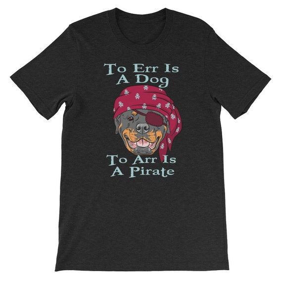 To Err Is A Dog To Arr Is A Pirate Day Halloween Unisex T Shirt 3