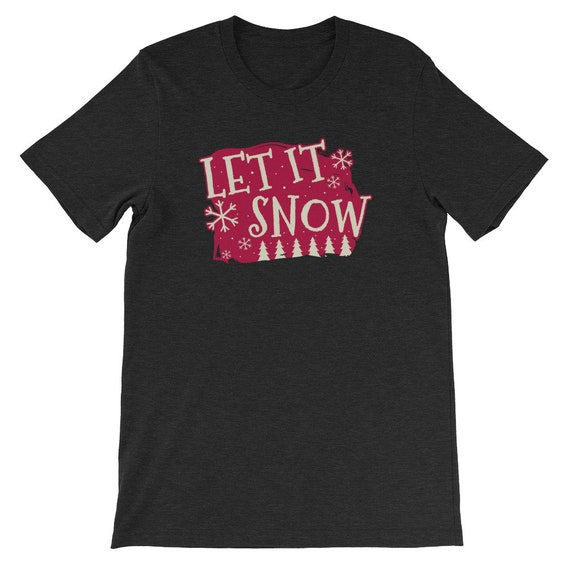 Let It Snow Christmas Winter Snow Snowman Uni Sex T Shirt 9