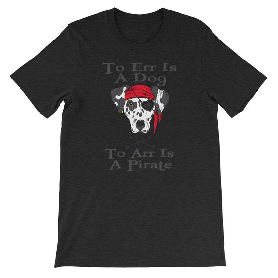 To Err Is A Dog To Arr Is A Pirate Day Halloween Unisex T Shirt 2