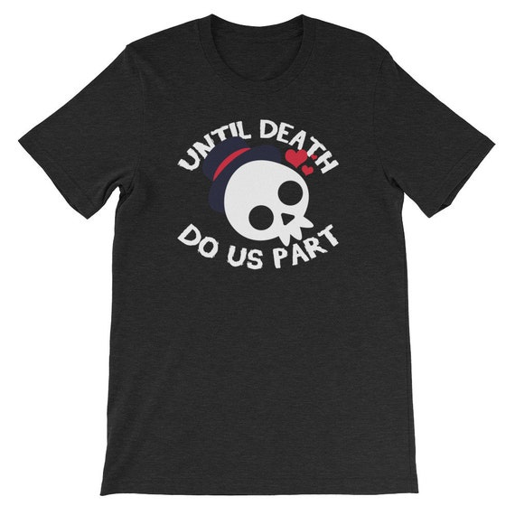 We Will Be Together Until Death Do Us Part Spooky Halloween Couple Uni Sex T Shirt 15A