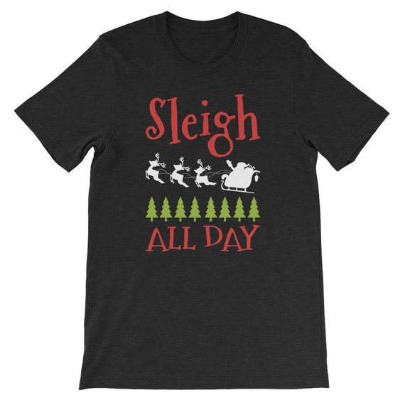 Sleigh All Day Christmas Winter Santa Clause Reindeer Uni Sex T Shirt 15