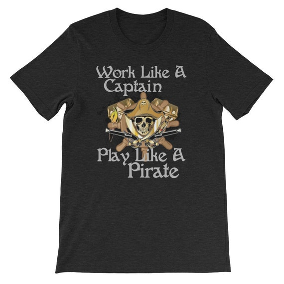 Work Like A Captain Play Like A Pirate Halloween Day Uni Sex T Shirt 1