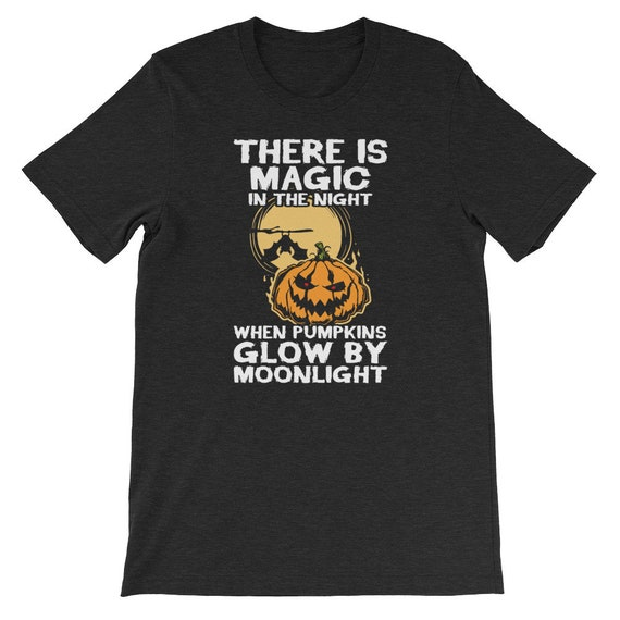 There Is Magic In The Night When Pumpkins Glow By Moonlight Spooky Halloween Uni Sex T Shirt 1