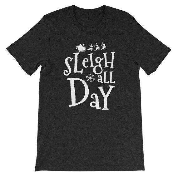 Sleigh All Day Christmas Winter Santa Clause Reindeer Uni Sex T Shirt 10