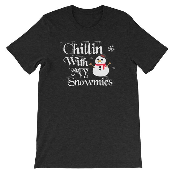 Chillin With My Snowmies Ugly Christmas Funny Cute Snowman Uni Sex T Shirt 1