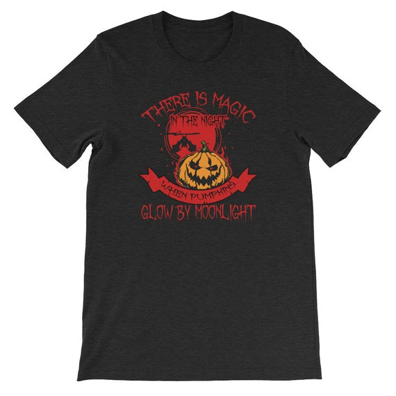 There Is Magic In The Night When Pumpkins Glow By Moonlight Spooky Halloween Uni Sex T Shirt 6