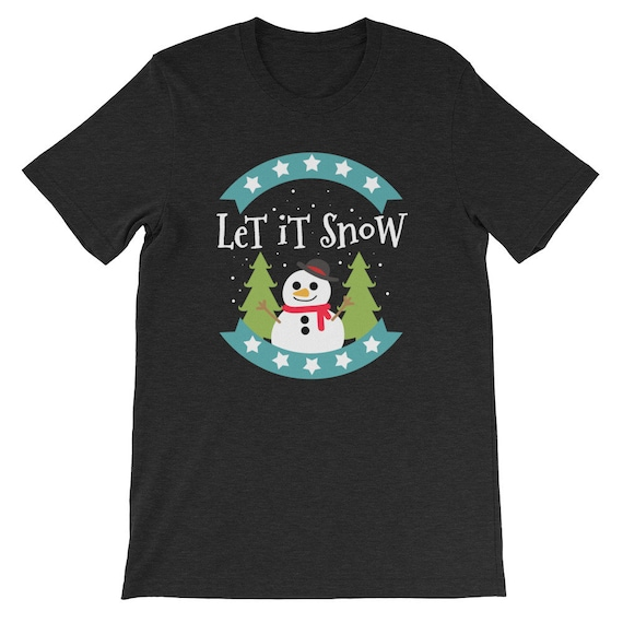 Let It Snow Christmas Winter Snow Snowman Uni Sex T Shirt 7