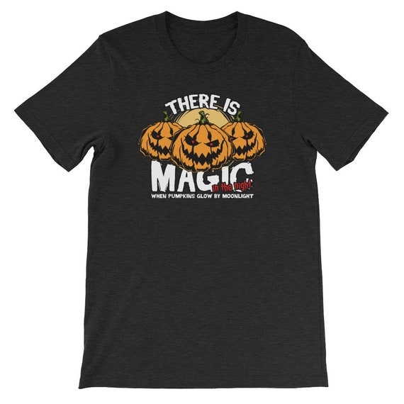 There Is Magic In The Night When Pumpkins Glow By Moonlight Spooky Halloween Uni Sex T Shirt 10