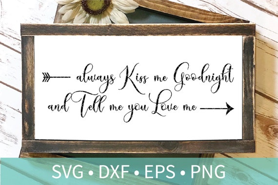 Farmhouse Always Kiss Me Goodnight Svg Cut File Kiss Me Etsy