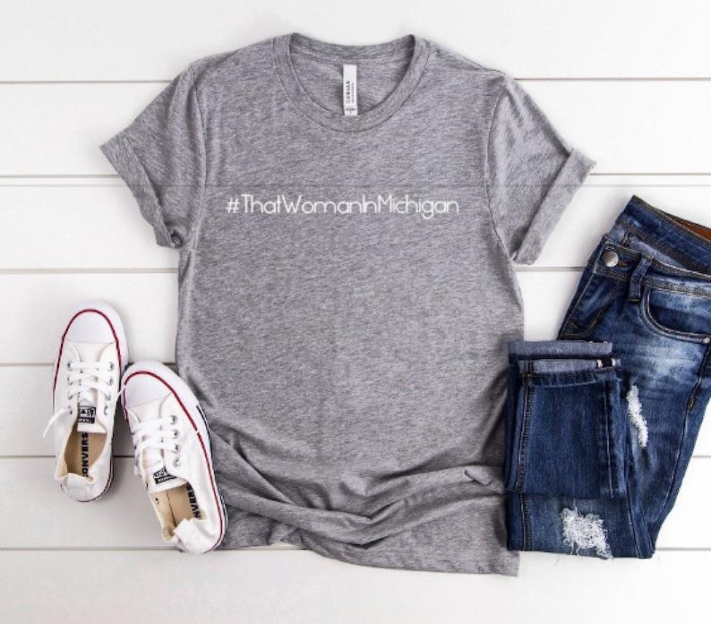 empowerment t shirt hoodie- cropped sweatshirt support- ladies t shirt That woman in Michigan ladies political t shirt