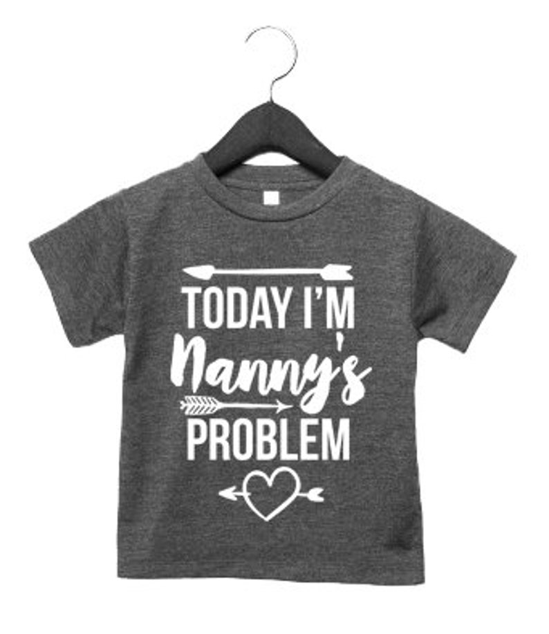 Today Im Nannys Problem Toddler T Shirt Birthday