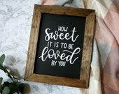 How Sweet it is to be Loved By You Sign Chalkboard Sweet Table Wedding Signage Kitchen Handlettered