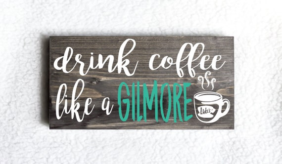 Drink Coffee Like A Gilmore Sign, Gilmore Girls Sign, Gilmore Girls Decor, Gilmore Girls Gifts, Wood Sign, Coffee Sign, Coffee Decor, Coffee by Etsy
